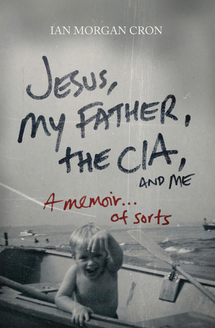 Book Review: Jesus, My Father, The CIA, and Me by Ian Cron