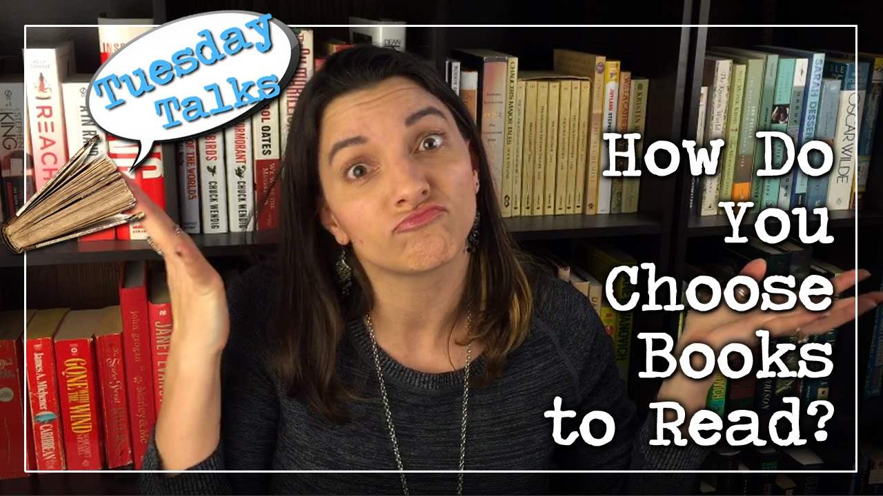 Tuesday Talks:  How Do You Choose Books to Read?