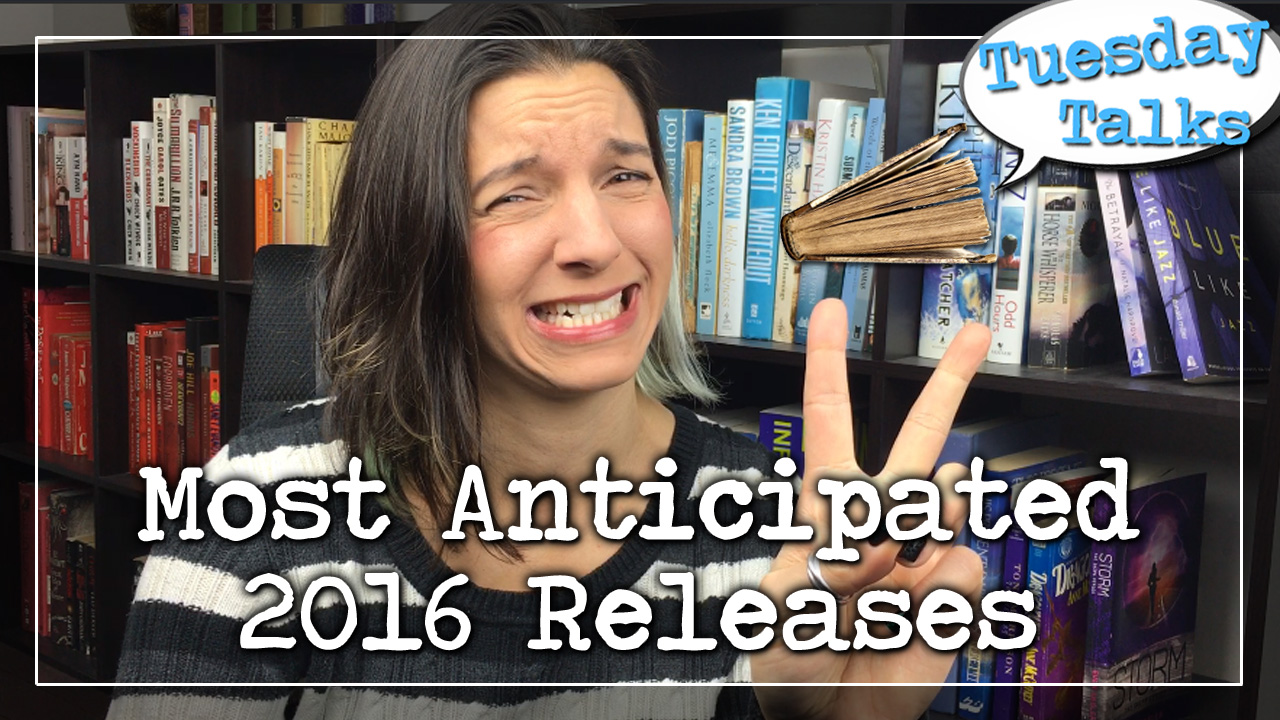 Tuesday Talks:  Most Anticipated 2016 Releases